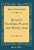 Amazon / Forgotten Books: Quality Flowers, Plants and Seeds, 1929 Classic Reprint (Rose Side Gardens)