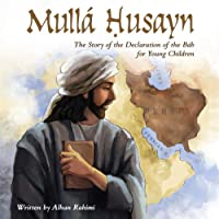 Mullá Ḥusayn: The Story of the Declaration of the Báb for Young Children