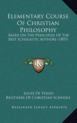 Download Elementary Course Of Christian Philosophy: Based On The Principles Of The Best Scholastic Authors (1893) ebook