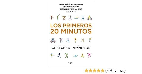 Los Primeros 20 Minutos / The First 20 Minutes: Un Libro Practico Que Te Ayuda A: Entrenar Major, Ejercitarte Al Maximo Y Vivir Mas (Spanish Edition): ...
