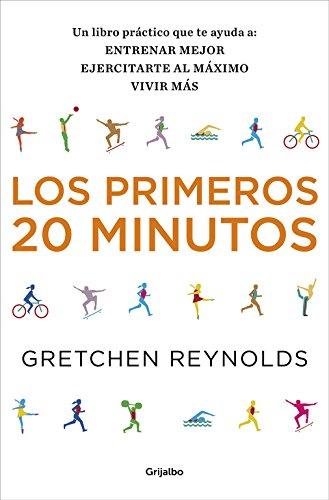 Los Primeros 20 Minutos / The First 20 Minutes: Un Libro Practico Que Te Ayuda A: Entrenar Major, Ejercitarte Al Maximo Y Vivir Mas (Spanish Edition) ebook