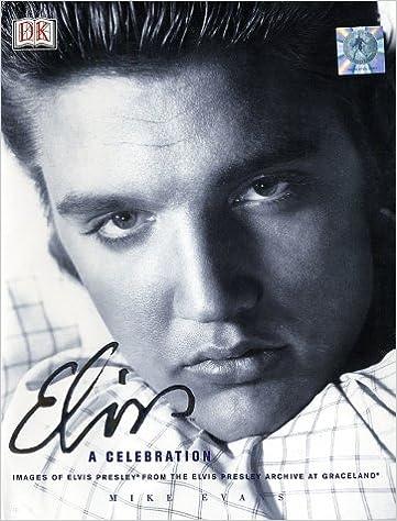 Elvis: a Celebration: Images from the Elvis Presley Archive at Gracelands