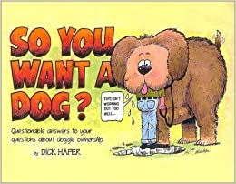 Book So You Want a Dog: Questionable Answers to Your Questions About Doggie Ownership