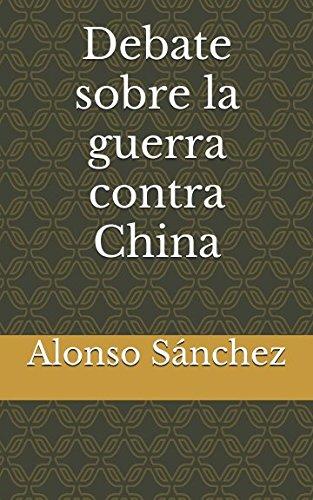 Debate sobre la guerra contra China (Spanish Edition) [Alonso Sanchez - Jose de Acosta] (Tapa Blanda)