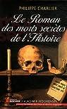 Le roman des morts secrètes de l'histoire par Charlier