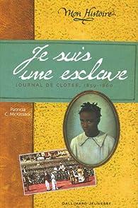 Je suis une esclave : Journal de Clotée 1859-1860 par Patricia C. McKissack