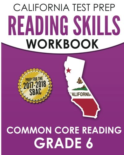 CALIFORNIA TEST PREP Reading Skills Workbook Common Core Reading Grade 6: Preparation for the Smarter Balanced (SBAC) Assessments