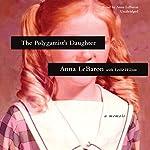 The Polygamist's Daughter: A Memoir | Anna LeBaron,Leslie Wilson - contributor