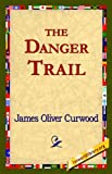 The Danger Trail, James Oliver Curwood, 1421820498