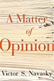 A Matter of Opinion, Victor S. Navasky, 0374299978
