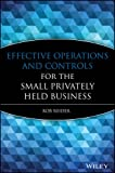 Effective Operations and Controls for the Small Privately Held Business 1st Edition