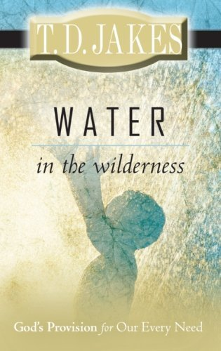 [Water in the Wilderness: God's Provision for our Every Need] [By: Jakes, T.D.] [January, 2008]