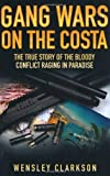 Gang Wars on the Costa: The True Story of the Bloody Conflict Raging in Paradise