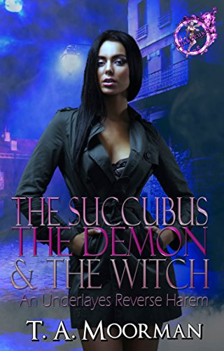 Search : The Succubus, The Demon, and The Witch: An Underlayes Reverse Harem