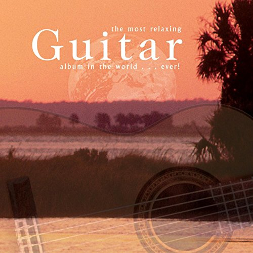 The Most Relaxing Guitar Album In The World... Ever! (Best Classical Guitars In The World)