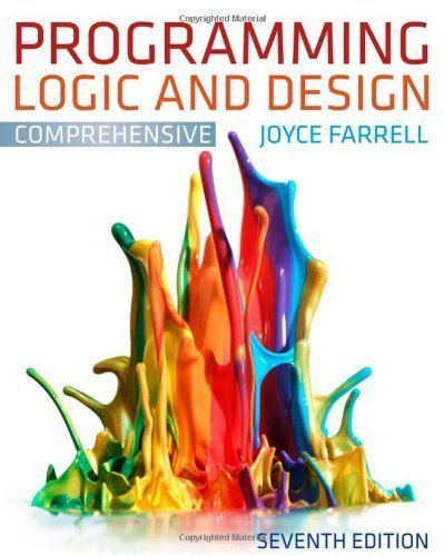 Programming Logic and Design, Comprehensive 7th (seventh) Edition by Farrell, Joyce published by Cengage Learning (2012)