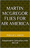 Martin McGregor Flies for Air America: Independent Contractors with the CIA