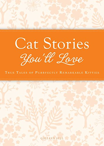 (Cat Stories You'll Love: True tales of purrfectly remarkable kitties (Cup of Comfort Stories))