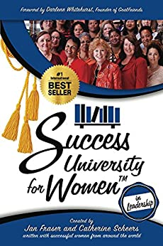 Success University for Women in Leadership by [Fraser, Jan, Scheers, Catherine, Ashmore, Jani, Blanco-Ioannou, Dina, Bosh, Nannette, Caesar, Marie-Jo, Commissiong, Giselle, Edwards, Derra, Isaak, Tracy, Polnow, Diane, Lanette Pottle, Tracy Quinn, Natasha Ryan, Kathleen Seeley, Colleen Sorensen, Kristi Staab,  Agatha Starczyk,  Bronwen Talley-Coffey, Gale Weithers, Deanna Won]