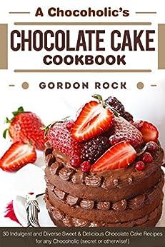 Chocoholics Chocolate Cake Cookbook Chocoholic ebook