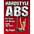 Hard Style Abs: Hit Hard. Lift Heavy. Look the Part