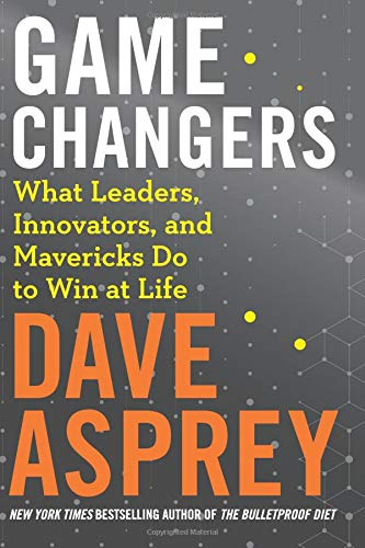Game Changers What Leaders, Innovators, and Mavericks Do to Win at Life [Asprey, Dave] (Tapa Dura)