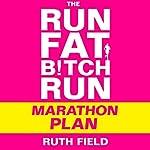 The Run Fat Bitch Run Marathon Plan | Ruth Field
