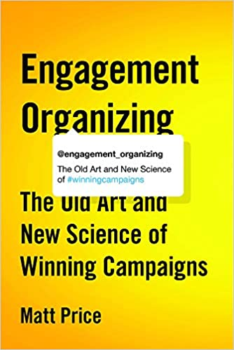 The Old Art and New Science of Winning Campaigns Engagement Organizing