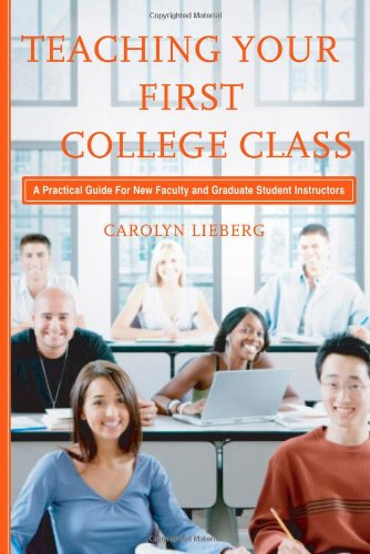 Teaching Your First College Class: A Practical Guide for New Faculty and Graduate Student Instructors