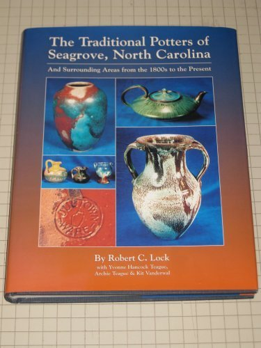 The Traditional Potters of Seagrove, North Carolina: And          Surrounding Areas from the 1800
