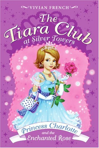 The Tiara Club at Silver Towers 7: Princess Charlotte and the Enchanted Rose ()