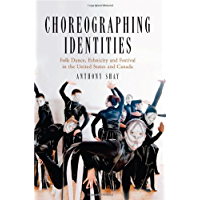 Choreographing Identities: Folk Dance, Ethnicity and Festival in the United States and Canada book cover