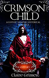 Crimson Child: A Gothic Vampire Historical Romance: Fated Lovers (Death's Gift Book 4)