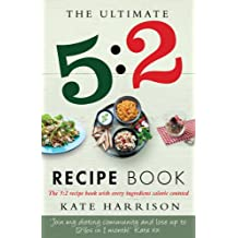 The Ultimate 5:2 Recipe Book: Easy Calorie-Counted Fast Day Meals You'll Love