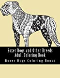 Boxer Dogs and Other Breeds Adult Coloring Book: Beautiful One Sided Boxer Dog Designs (Boxer Dogs Portrait and Full Coloring Designs)