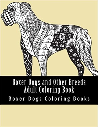 Boxer Dogs and Other Breeds Adult Coloring Book: Beautiful One Sided ...