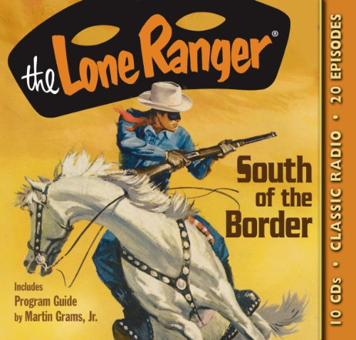 Lone Ranger Old Time Radio (The Lone Ranger South of the Border (Old Time Radio))