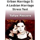 Urban Marriage 5: A Lesbian Marriage Stress Test