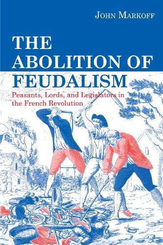 The Abolition of Feudalism: Peasants, Lords and Legislators in the French Revolution