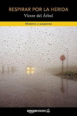 Respirar por la herida eBook: del Árbol, Víctor: Amazon.es: Tienda Kindle