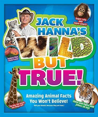 Jack Hanna's Wild But True: Amazing Animal Facts You Won't Believe!