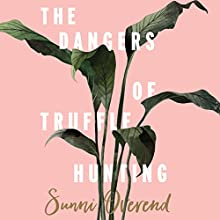 The Dangers of Truffle Hunting Audiobook by Sunni Overend Narrated by Caroline Lee