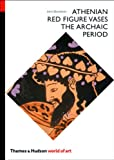 Athenian Red Figure Vases: The Archaic Period: A Handbook (World of Art)
