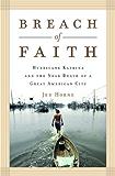 Breach of Faith: Hurricane Katrina and the Near Death of a Great American City