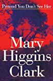 Pretend You Don't See Her, Mary Higgins Clark, 0684834162