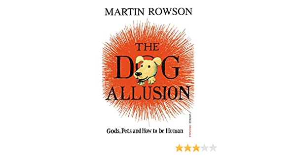 The Dog Allusion Gods Pets And How To Be Human Martin Rowson