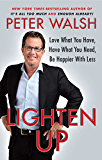 Lighten Up: Love What You Have, Have What You Need, Be Happier with Less