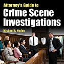 Attorney's Guide to Crime Scene Investigations Audiobook by Michael Hodge Narrated by Roger Wood