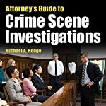 Attorney's Guide to Crime Scene Investigations | Michael Hodge