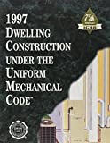 1997 Dwelling Construction under the Uniform Mechanical Code 9781580010023